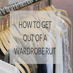 How to get out of a wardrobe RUT!