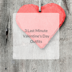 3 last minute Valentines Day outfits!